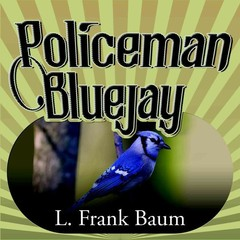Policeman Bluejay Audiobook, by L. Frank Baum