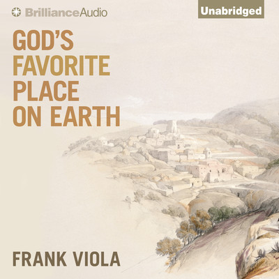 Gods Favorite Place on Earth Audiobook, by Frank Viola