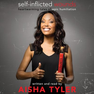Self-Inflicted Wounds: Heartwarming Tales of Epic Humiliation Audiobook, by Aisha Tyler