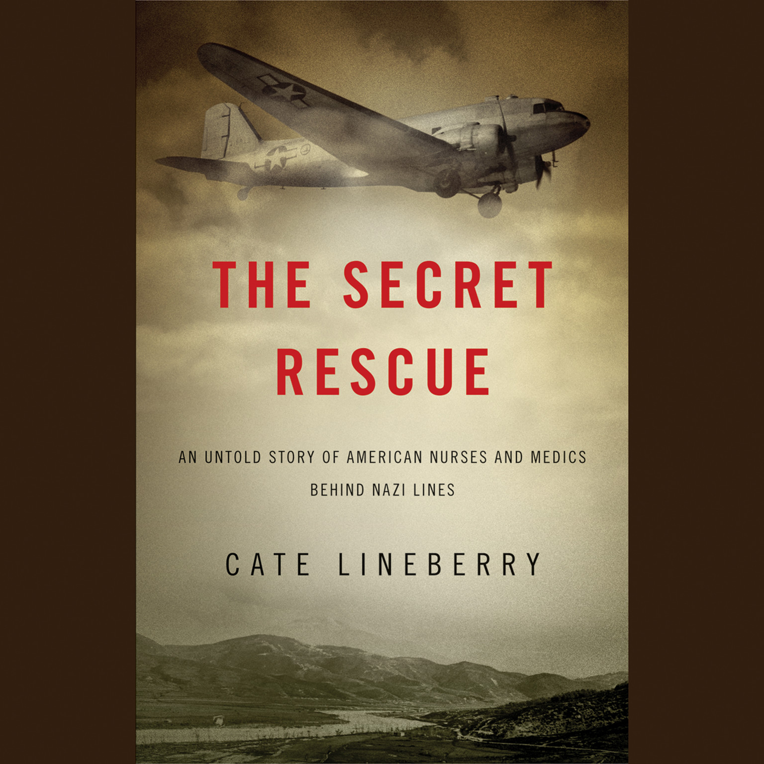 Printable The Secret Rescue: An Untold Story of American Nurses and Medics Behind Nazi Lines Audiobook Cover Art