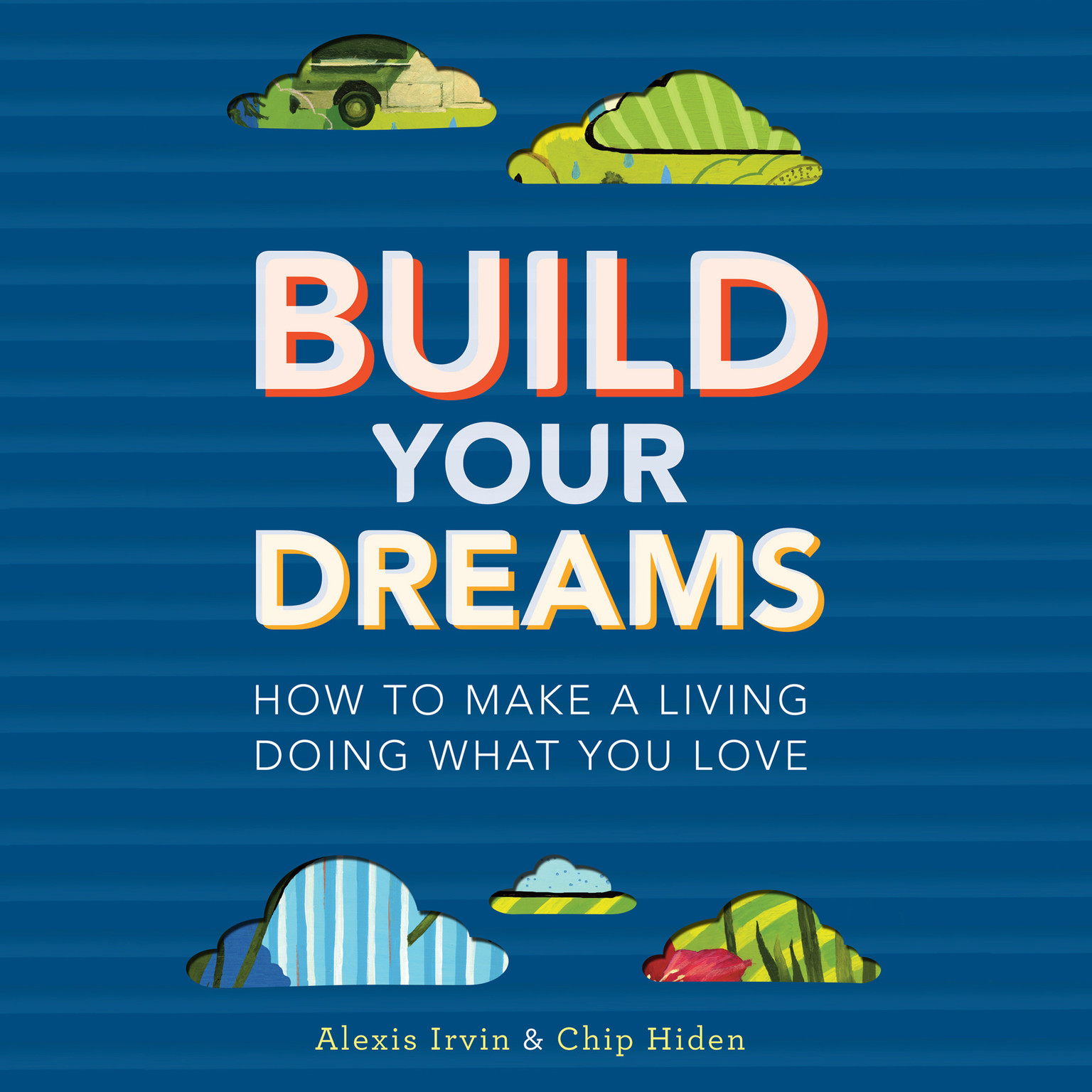 Printable Build Your Dreams: How To Make a Living Doing What You Love Audiobook Cover Art