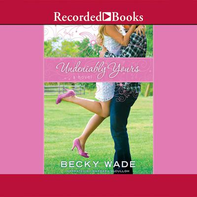 Undeniably Yours Audiobook, by Becky Wade