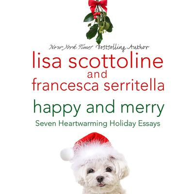 Happy and Merry: Seven Heartwarming Holiday Essays Audiobook, by Lisa Scottoline