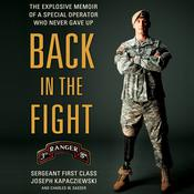 Back in the Fight: The Explosive Memoir of a Special Operator Who Never Gave Up Audiobook, by Joseph Kapacziewski, Charles W. Sasser