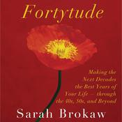 Fortytude: Making the Next Decades the Best Years of Your Life - Through 40s, 50s, and Beyond Audiobook, by Sarah Brokaw