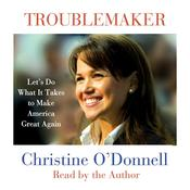 Troublemaker: Lets Do What It Takes to Make America Great Again, by Christine O'Donnell