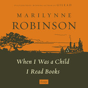 When I Was a Child I Read Books: Essays, by Marilynne Robinson