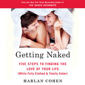 Getting Naked: Five Steps to Finding the Love of Your Life (While Fully Clothed & Totally Sober) Audiobook, by Harlan Cohen