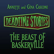Deadtime Stories: The Beast of Baskerville Audiobook, by Annette Cascone, Gina Cascone