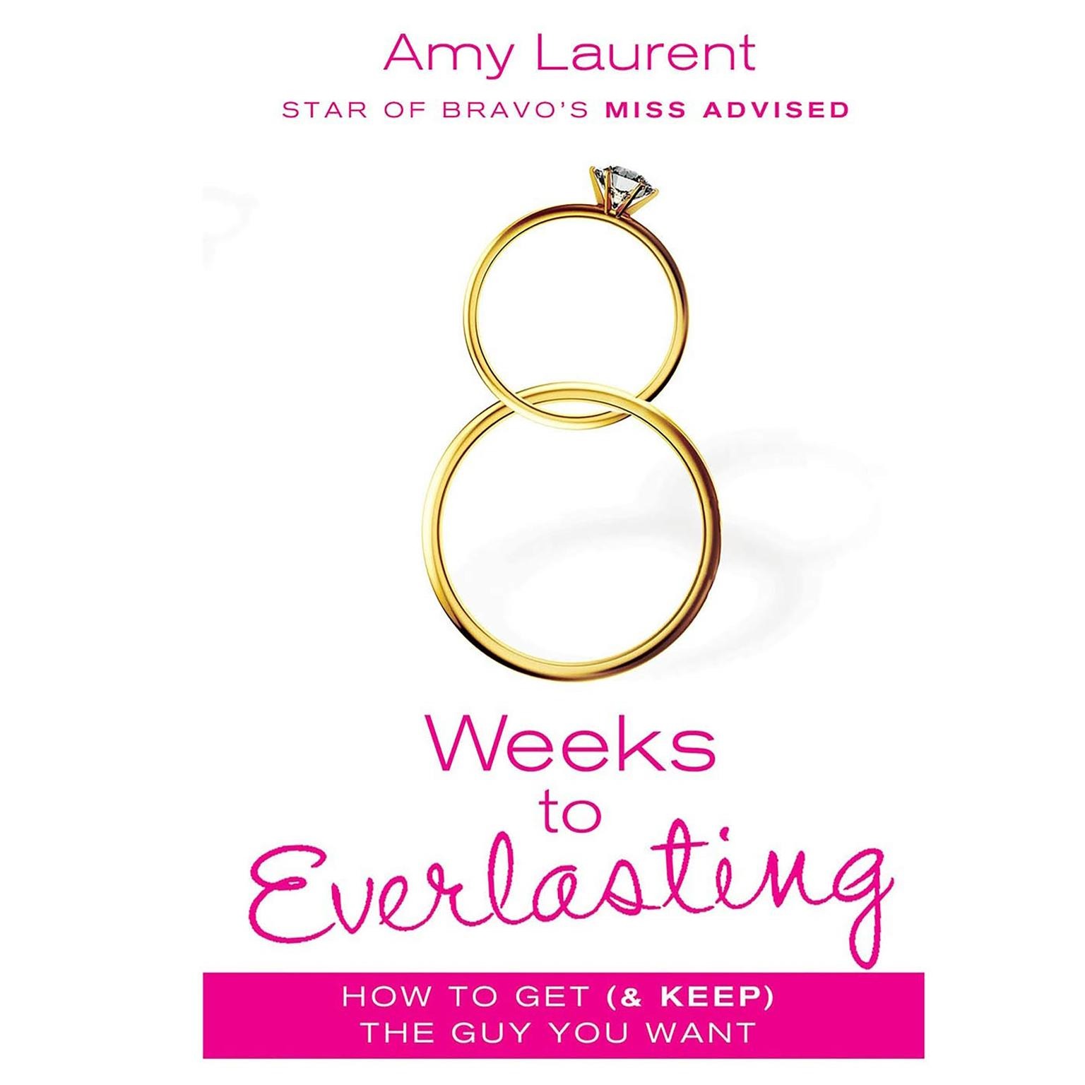 Printable 8 Weeks to Everlasting: A Step-By-Step Guide to Getting (and Keeping!)  the Guy You Want Audiobook Cover Art