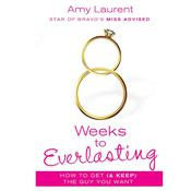 8 Weeks to Everlasting: A Step-By-Step Guide to Getting (and Keeping!)  the Guy You Want Audiobook, by Amy Laurent, Kristen McGuiness