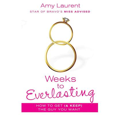 8 Weeks to Everlasting: A Step-By-Step Guide to Getting (and Keeping!)  the Guy You Want Audiobook, by Amy Laurent