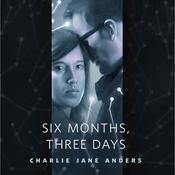 Six Months, Three Days: A Tor.com Original, by Charlie Jane Anders