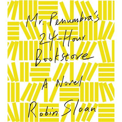 Mr. Penumbra's 24-Hour Bookstore: A Novel Audiobook, by Robin Sloan