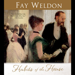 Habits of the House: A Novel Audiobook, by Fay Weldon