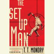 The Setup Man: A Novel, by T. T. Monday