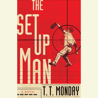 The Setup Man: A Novel Audiobook, by T. T. Monday