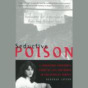 Seductive Poison: A Jonestown Survivor's Story of Life and Death in the Peoples Temple, by Deborah Layton