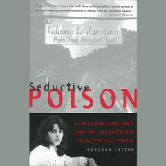Seductive Poison: A Jonestown Survivors Story of Life and Death in the Peoples Temple Audiobook, by Deborah Layton