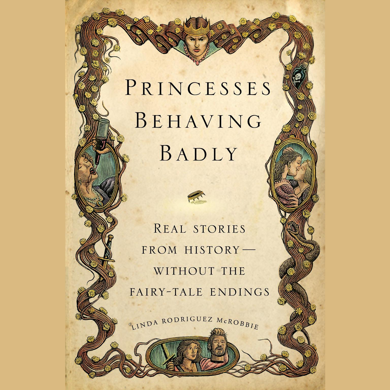 Printable Princesses Behaving Badly: Real Stories from History Without the Fairy-Tale Endings Audiobook Cover Art