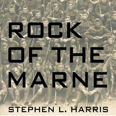 Rock of the Marne: The American Soldiers Who Turned the Tide Against the Kaiser in World War I Audiobook, by Stephen L. Harris