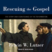 Rescuing the Gospel: The Story and Significance of the Reformation Audiobook, by Erwin W. Lutzer