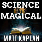 Science of the Magical: From the Holy Grail to Love Potions to Superpowers Audiobook, by Matt Kaplan