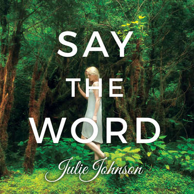 Say The Word Audiobook, by Julie Johnson