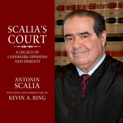 Scalias Court: A Legacy of Landmark Opinions and Dissents Audiobook, by Kevin A. Ring