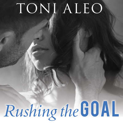 Rushing the Goal Audiobook, by Toni Aleo