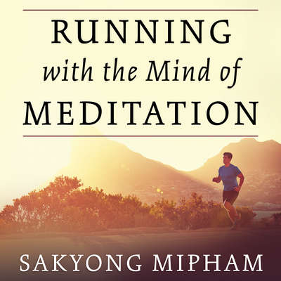 Running with the Mind of Meditation: Lessons for Training Body and Mind Audiobook, by Sakyong Mipham