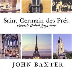 Saint-Germain-des-Prés: Pariss Rebel Quarter Audiobook, by John Baxter