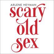 Scary Old Sex Audiobook, by Arlene Heyman