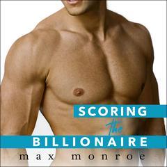 Scoring the Billionaire Audiobook, by Max Monroe