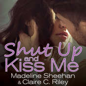 Shut Up and Kiss Me Audiobook, by Madeline Sheehan, Claire C. Riley