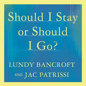 Should I Stay or Should I Go?: A Guide to Knowing If Your Relationship Can--and Should--be Saved Audiobook, by Lundy Bancroft, JAC Patrissi