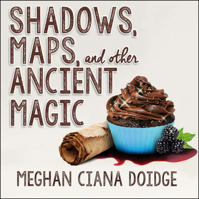 Shadows, Maps, and Other Ancient Magic  Audiobook, by Meghan Ciana Doidge
