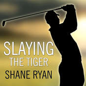 Slaying the Tiger: A Year Inside the Ropes on the New PGA Tour Audiobook, by Shane Ryan