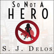 So Not a Hero Audiobook, by S. J. Delos