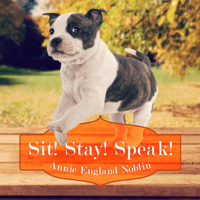 Sit! Stay! Speak! Audiobook, by Annie England Noblin