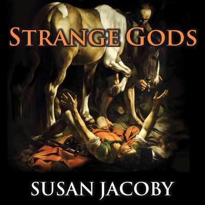 Strange Gods: A Secular History of Conversion Audiobook, by Susan Jacoby