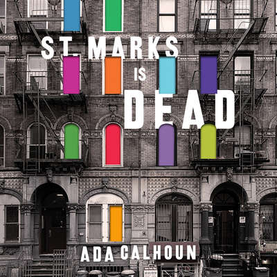 St. Marks Is Dead: The Many Lives of Americas Hippest Street Audiobook, by Ada Calhoun
