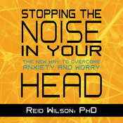 Stopping the Noise in Your Head: The New Way to Overcome Anxiety and Worry Audiobook, by Reid Wilson