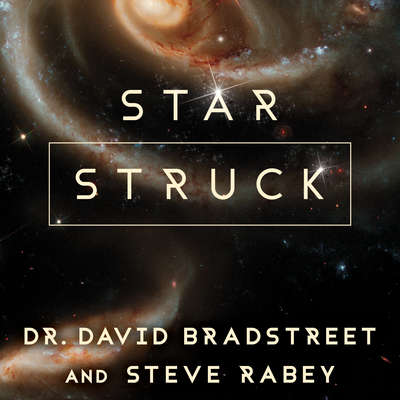 Star Struck: Seeing the Creator in the Wonders of Our Cosmos Audiobook, by David Bradstreet