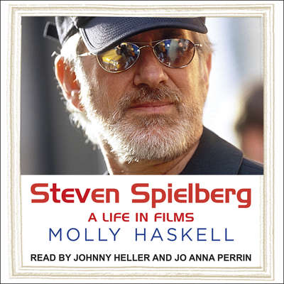 Steven Spielberg: A Life In Films Audiobook, by Molly Haskell