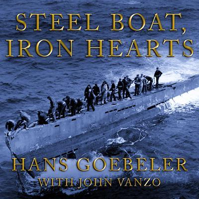 Steel Boat Iron Hearts: A U-boat Crewmans Life Aboard U-505 Audiobook, by Hans Goebeler