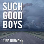 Such Good Boys: The True Story of a Mother, Two Sons and a Horrifying Murder Audiobook, by Tina Dirmann