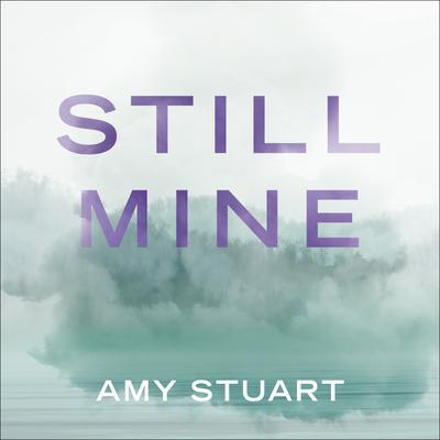 Still Mine Audiobook, by Amy Stuart