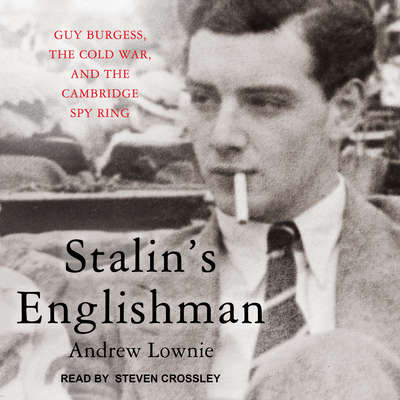 Stalins Englishman: Guy Burgess, the Cold War, and the Cambridge Spy Ring Audiobook, by Andrew Lownie