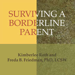 Surviving a Borderline Parent: How to Heal Your Childhood Wounds and Build Trust, Boundaries, and Self-Esteem Audiobook, by Freda B. Friedman, Kimberlee Roth
